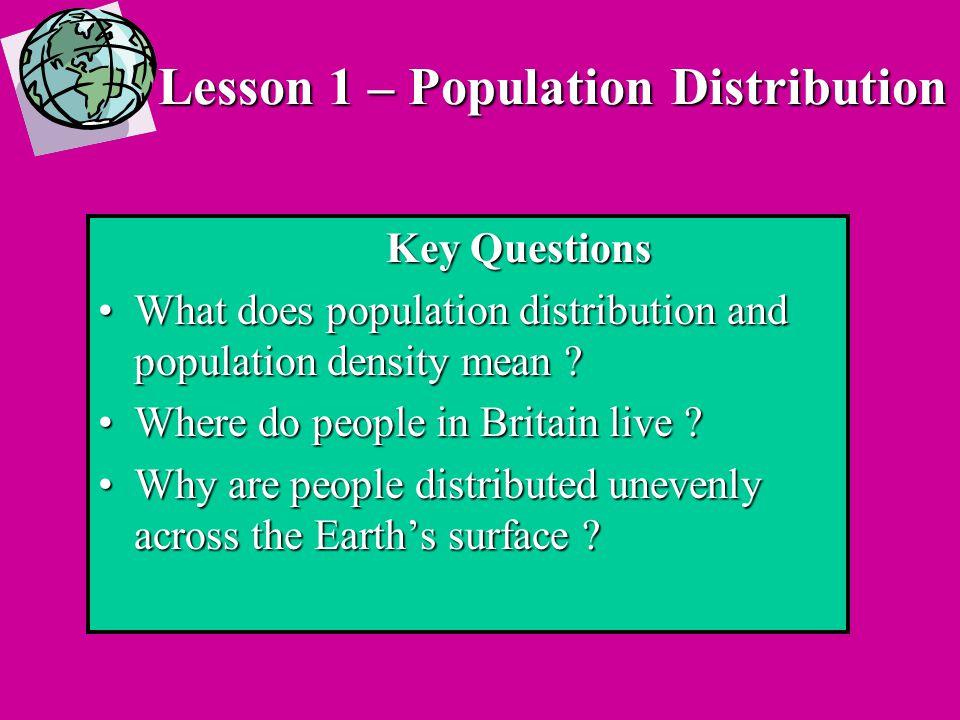 Lesson 1 – Population Distribution Key Questions What does population distribution and population density mean What does population distribution and population density mean .
