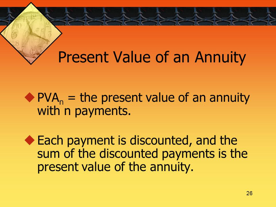 26 Present Value of an Annuity  PVA n = the present value of an annuity with n payments.