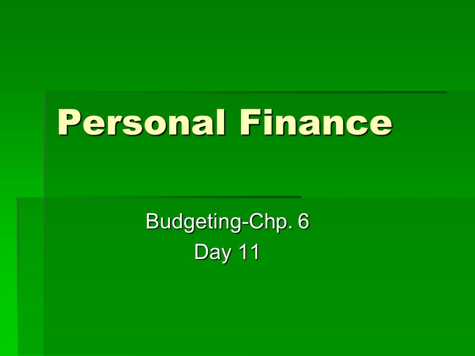 Personal Finance Budgeting-Chp. 6 Day 11
