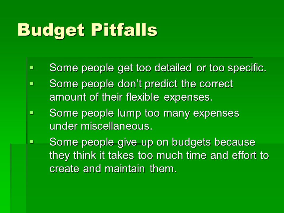 Budget Pitfalls  Some people get too detailed or too specific.