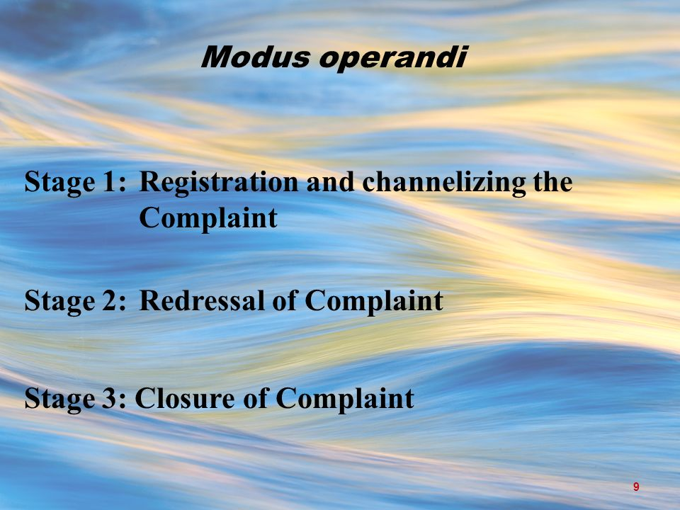 Modus operandi Stage 1:Registration and channelizing the Complaint Stage 2:Redressal of Complaint Stage 3: Closure of Complaint 9