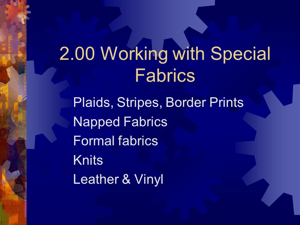 2.00 Working with Special Fabrics Plaids, Stripes, Border Prints Napped Fabrics Formal fabrics Knits Leather & Vinyl