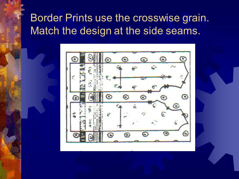 Border Prints use the crosswise grain. Match the design at the side seams.