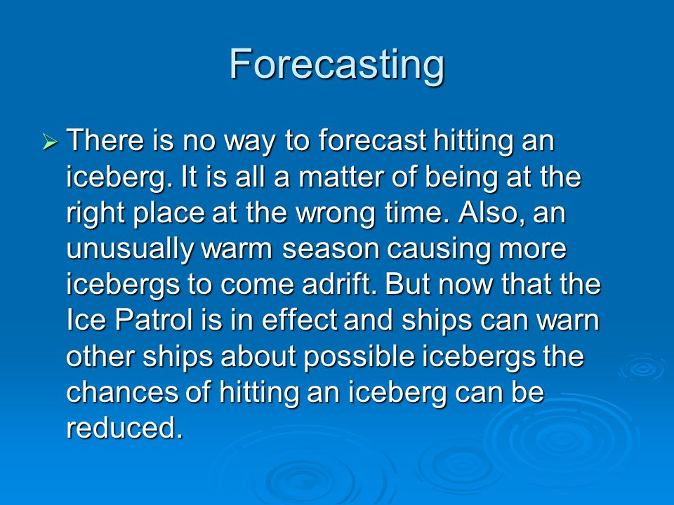 Forecasting  There is no way to forecast hitting an iceberg.