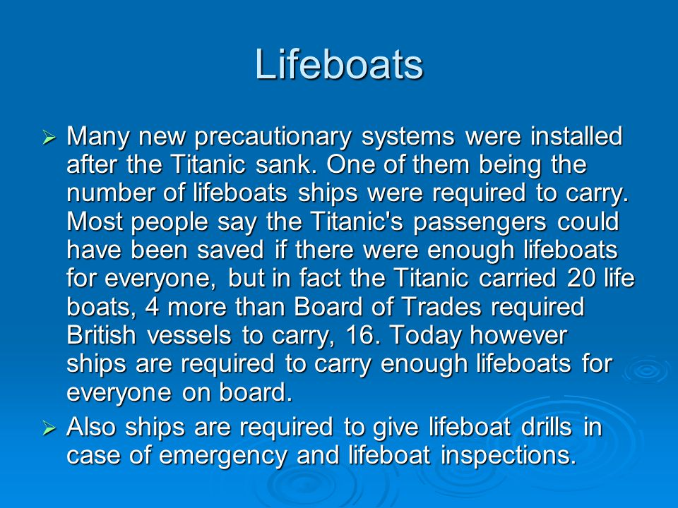 Lifeboats  Many new precautionary systems were installed after the Titanic sank.