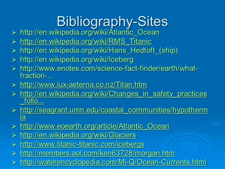 Bibliography-Sites  http://en.wikipedia.org/wiki/Atlantic_Ocean  http://en.wikipedia.org/wiki/RMS_Titanic http://en.wikipedia.org/wiki/RMS_Titanic  http://en.wikipedia.org/wiki/Hans_Hedtoft_(ship)  http://en.wikipedia.org/wiki/Iceberg  http://www.enotes.com/science-fact-finder/earth/what- fraction-...