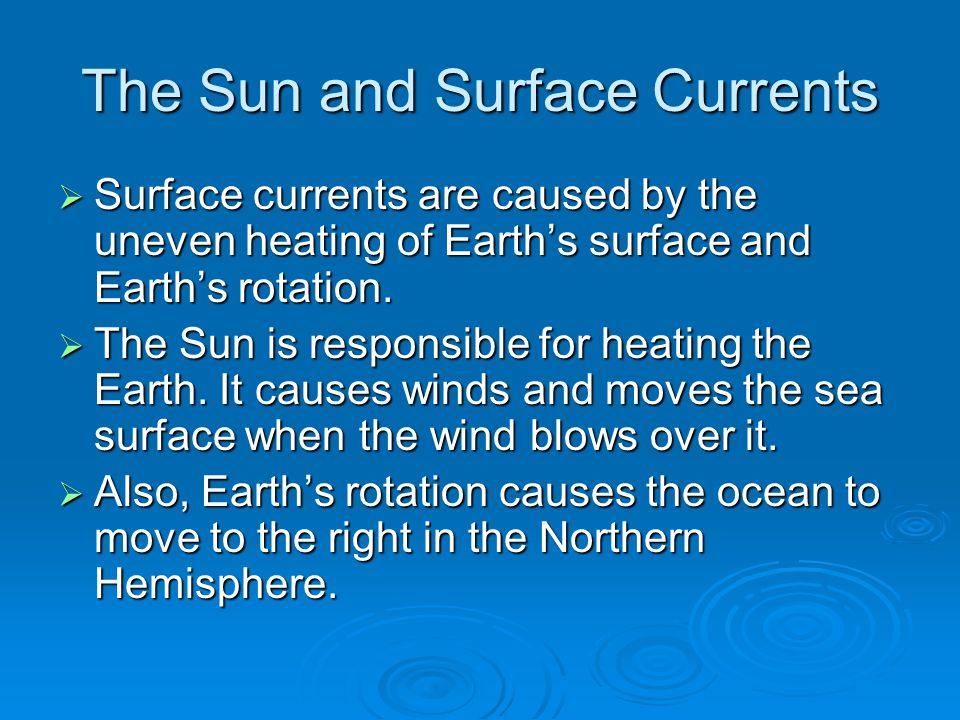 Density  The sun effects the density of water by either changing it's temperature or changing how much salt is in it.
