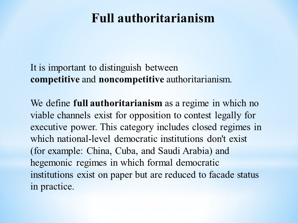 Full authoritarianism It is important to distinguish between competitive and noncompetitive authoritarianism. We define full authoritarianism as a reg