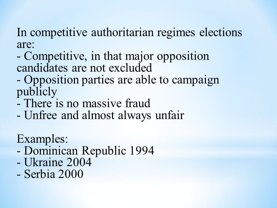 In competitive authoritarian regimes elections are: - Competitive, in that major opposition candidates are not excluded - Opposition parties are able
