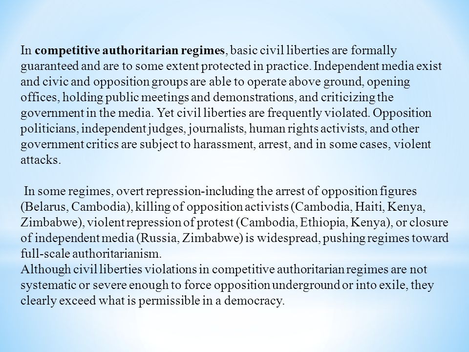 In competitive authoritarian regimes, basic civil liberties are formally guaranteed and are to some extent protected in practice. Independent media ex