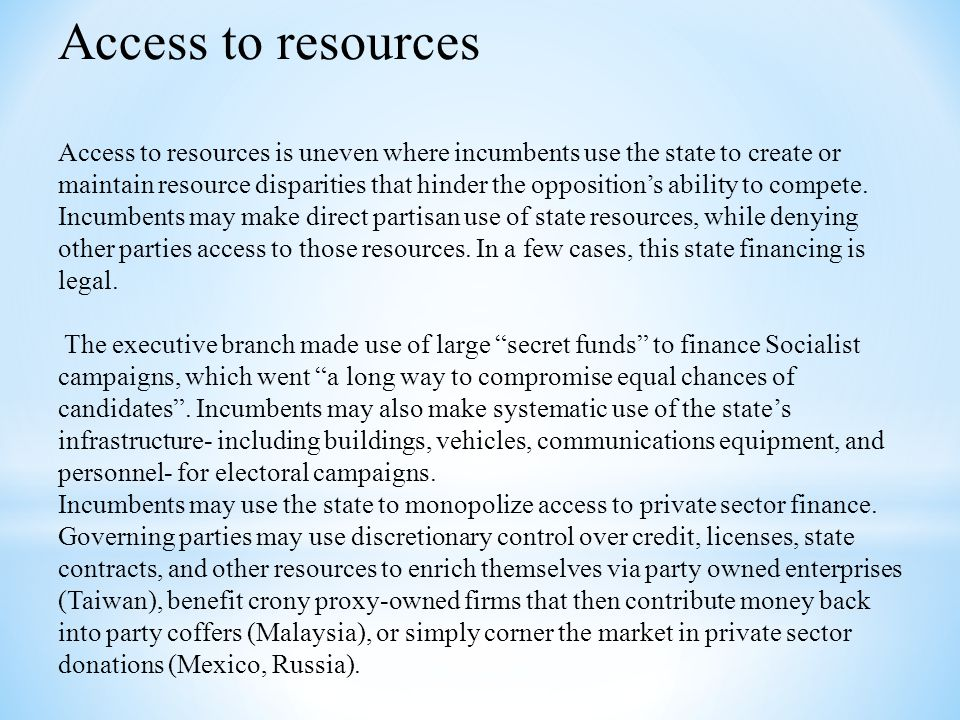 Access to resources Access to resources is uneven where incumbents use the state to create or maintain resource disparities that hinder the opposition