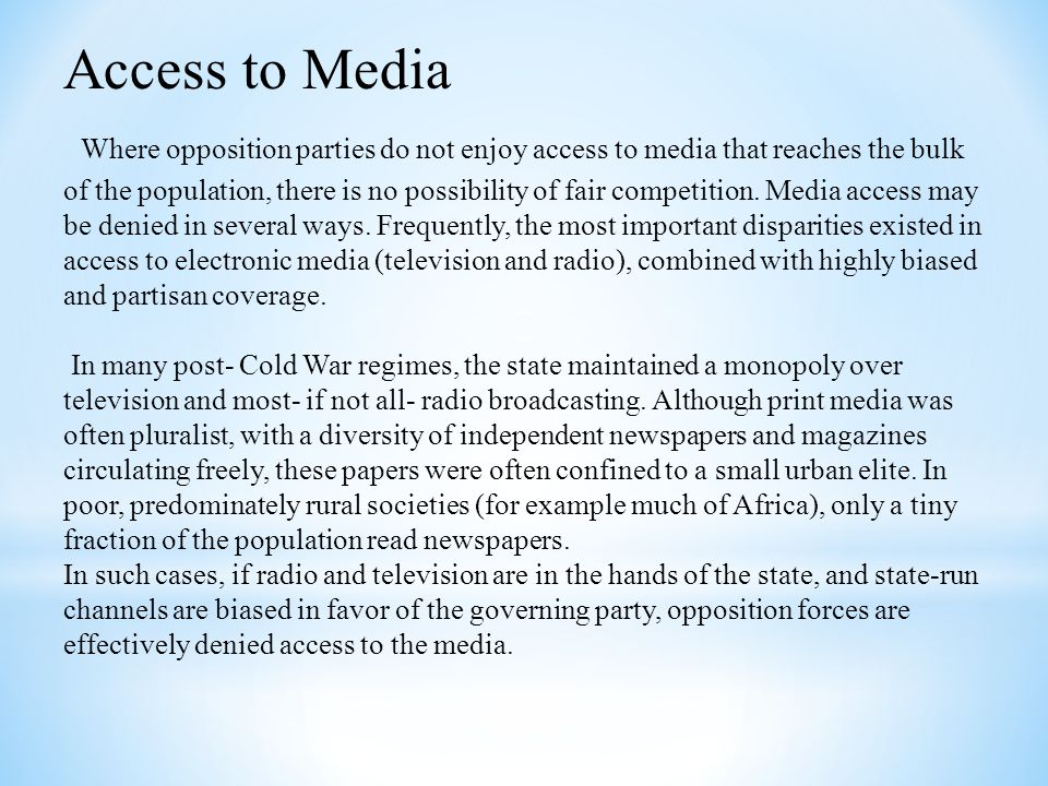 Access to Media Where opposition parties do not enjoy access to media that reaches the bulk of the population, there is no possibility of fair competi