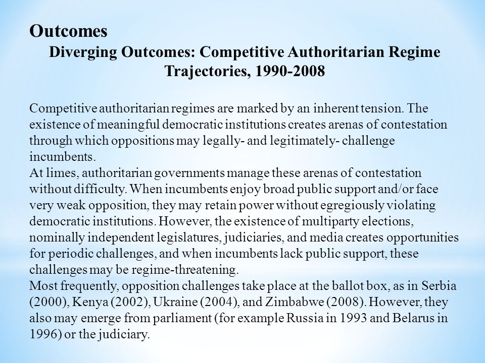 Outcomes Diverging Outcomes: Competitive Authoritarian Regime Trajectories, 1990-2008 Competitive authoritarian regimes are marked by an inherent tens