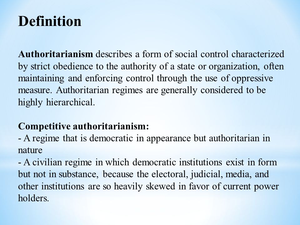 Definition Authoritarianism describes a form of social control characterized by strict obedience to the authority of a state or organization, often ma