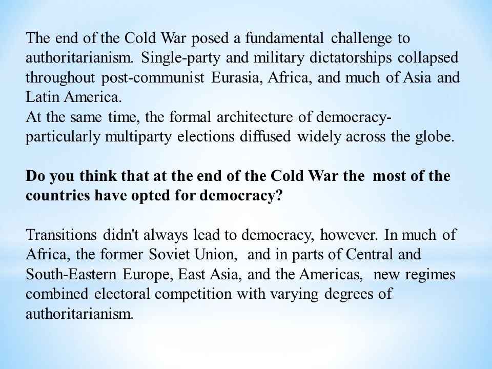 The end of the Cold War posed a fundamental challenge to authoritarianism. Single-party and military dictatorships collapsed throughout post-communist
