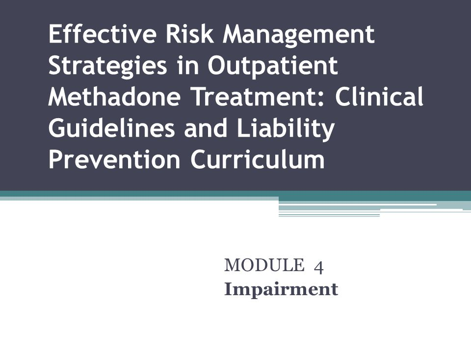Effective Risk Management Strategies in Outpatient Methadone Treatment: Clinical Guidelines and Liability Prevention Curriculum MODULE 4 Impairment
