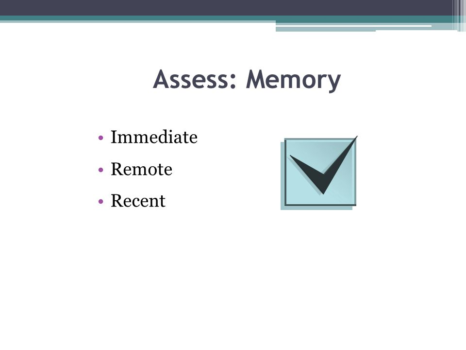 Assess: Memory Immediate Remote Recent