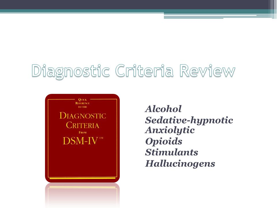 Alcohol Sedative-hypnotic Anxiolytic Opioids Stimulants Hallucinogens