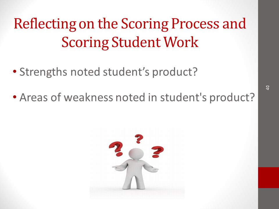 Reflecting on the Scoring Process and Scoring Student Work Strengths noted student's product.