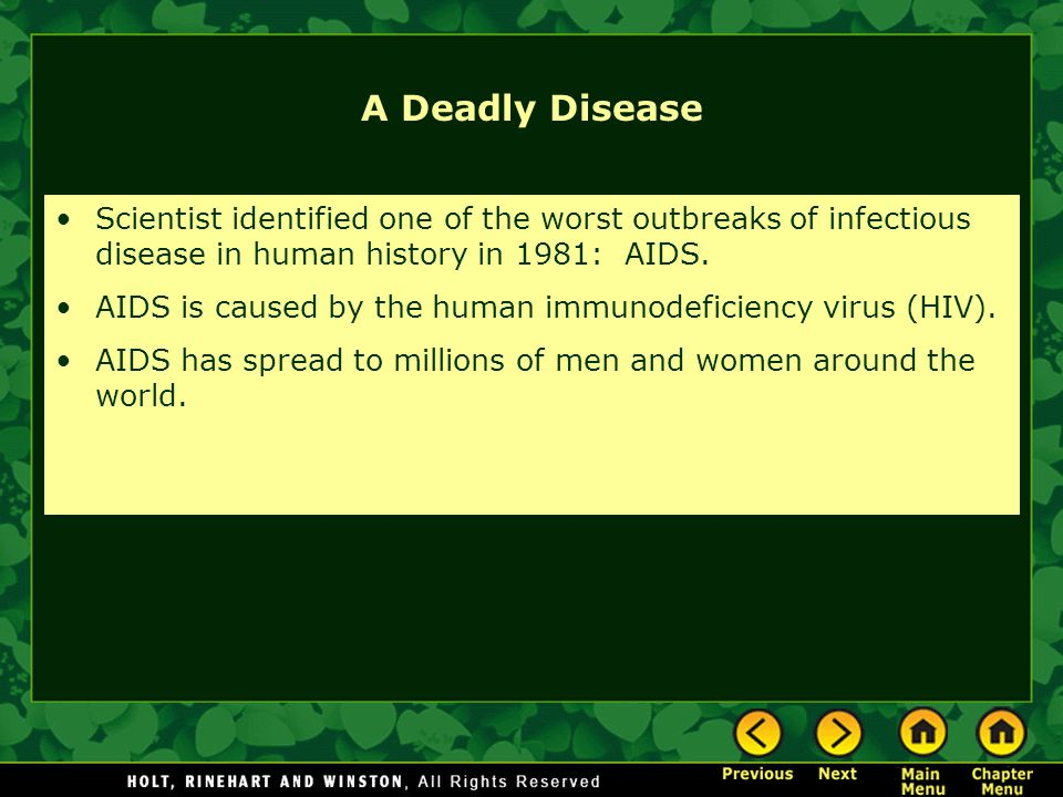 A Deadly Disease Scientist identified one of the worst outbreaks of infectious disease in human history in 1981: AIDS.