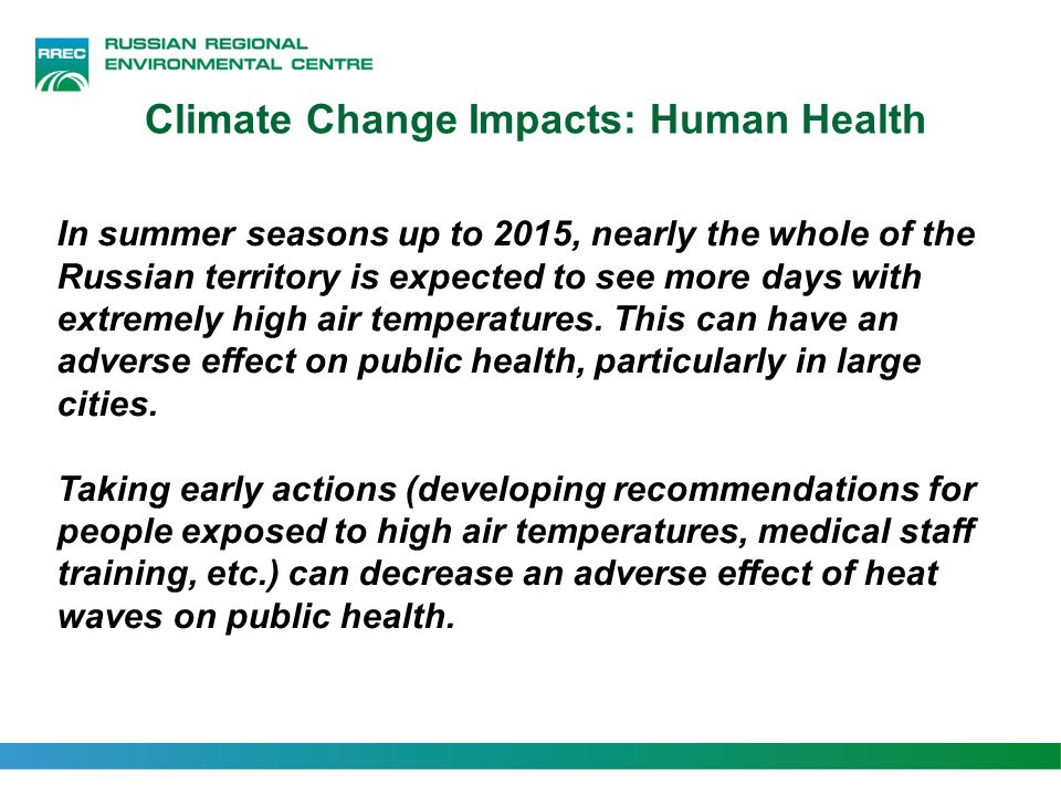 Climate Change Impacts: Human Health In summer seasons up to 2015, nearly the whole of the Russian territory is expected to see more days with extreme