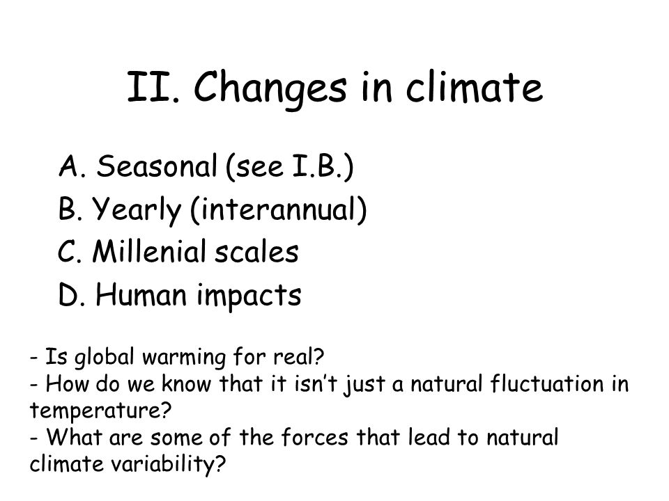 II.Changes in climate A. Seasonal (see I.B.) B. Yearly (interannual) C.