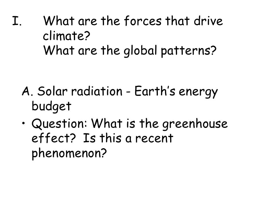 I.What are the forces that drive climate.What are the global patterns.