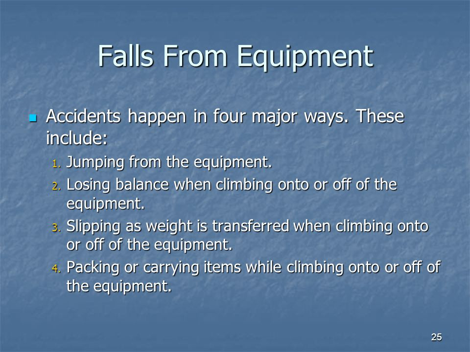 25 Falls From Equipment Accidents happen in four major ways.
