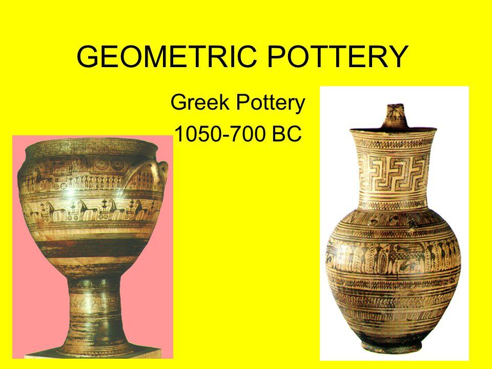 GEOMETRIC POTTERY Greek Pottery 1050-700 BC