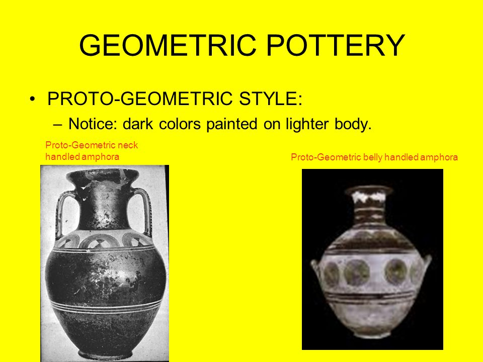 GEOMETRIC POTTERY PROTO-GEOMETRIC STYLE: –Notice: dark colors painted on lighter body. Proto-Geometric neck handled amphora Proto-Geometric belly hand