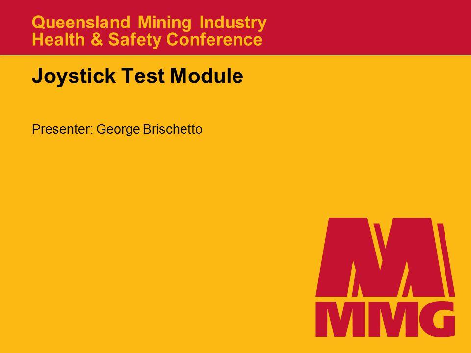 Queensland Mining Industry Health & Safety Conference Joystick Test Module Presenter: George Brischetto