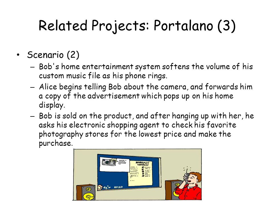 Related Projects: Portalano (3) Scenario (2) – Bob's home entertainment system softens the volume of his custom music file as his phone rings. – Alice