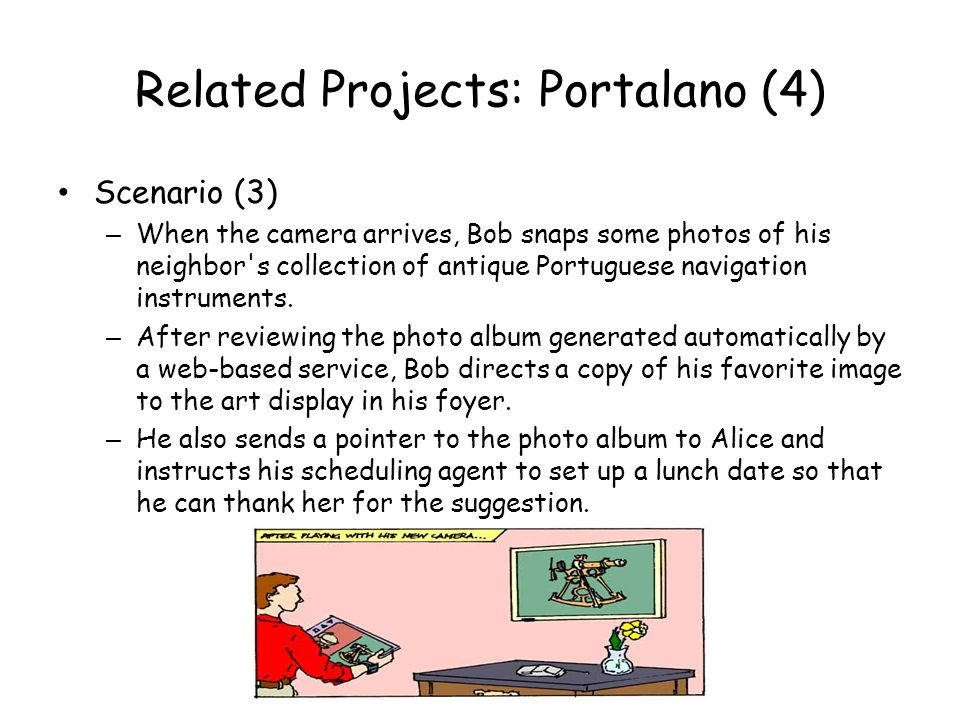 Related Projects: Portalano (4) Scenario (3) – When the camera arrives, Bob snaps some photos of his neighbor's collection of antique Portuguese navig