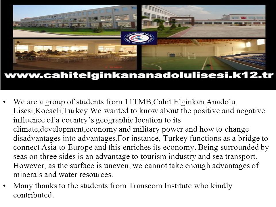 We are a group of students from 11TMB,Cahit Elginkan Anadolu Lisesi,Kocaeli,Turkey.We wanted to know about the positive and negative influence of a co