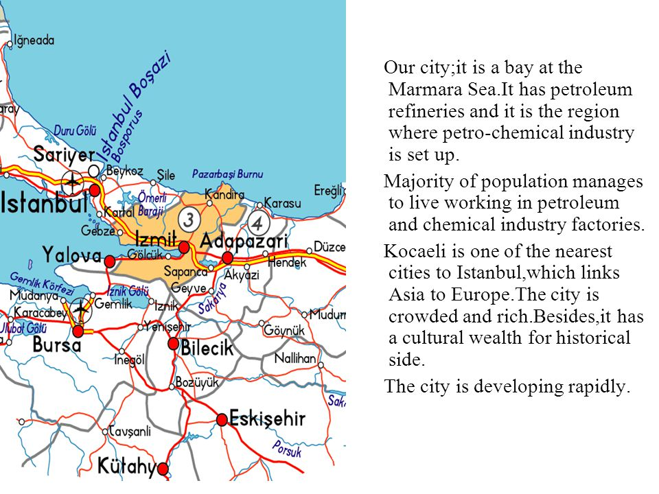 Our city;it is a bay at the Marmara Sea.It has petroleum refineries and it is the region where petro-chemical industry is set up. Majority of populati