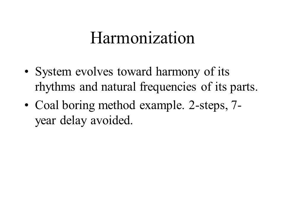 Harmonization System evolves toward harmony of its rhythms and natural frequencies of its parts.
