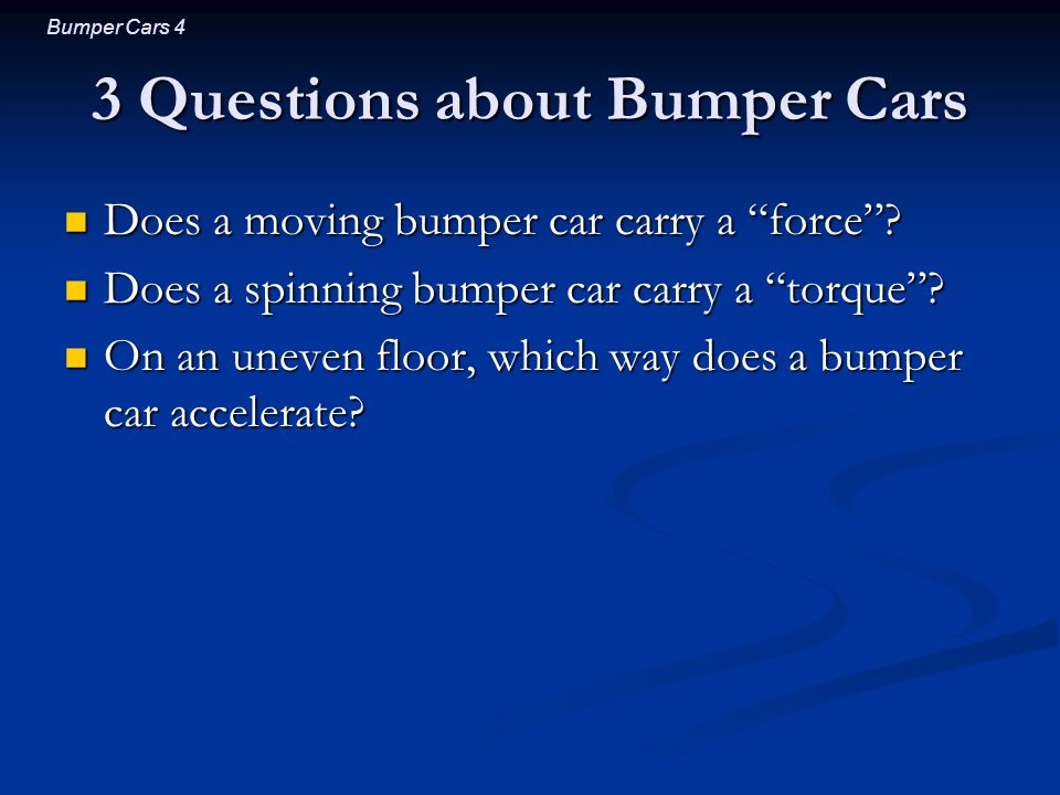 Bumper Cars 5 Question 1 Does a moving bumper car carry a force .