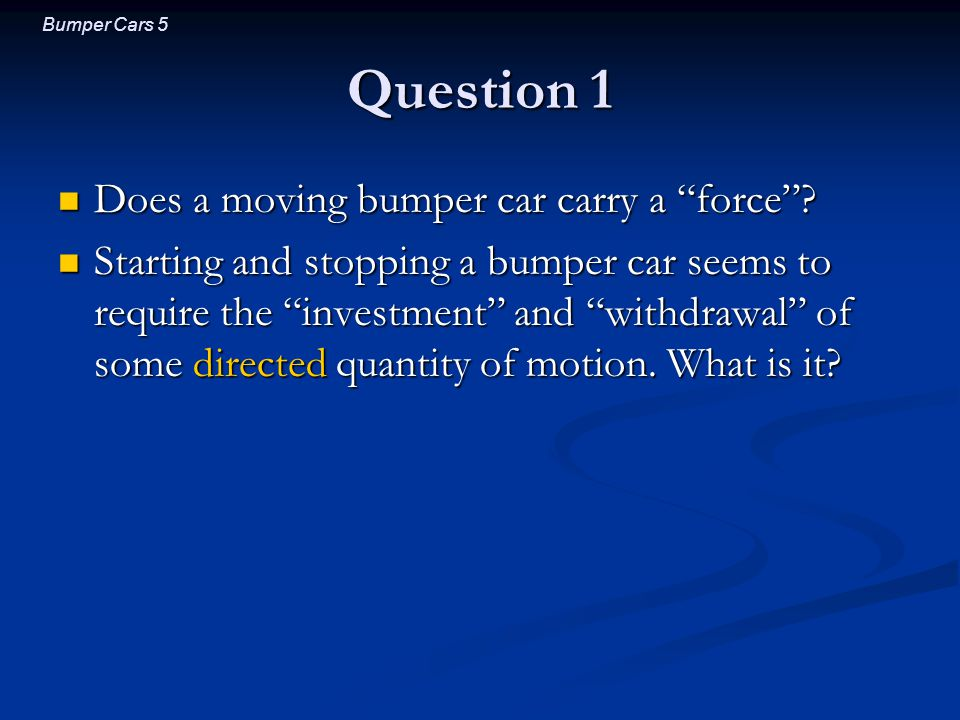 Bumper Cars 16 Question 3 On an uneven floor, which way does a bumper car accelerate.