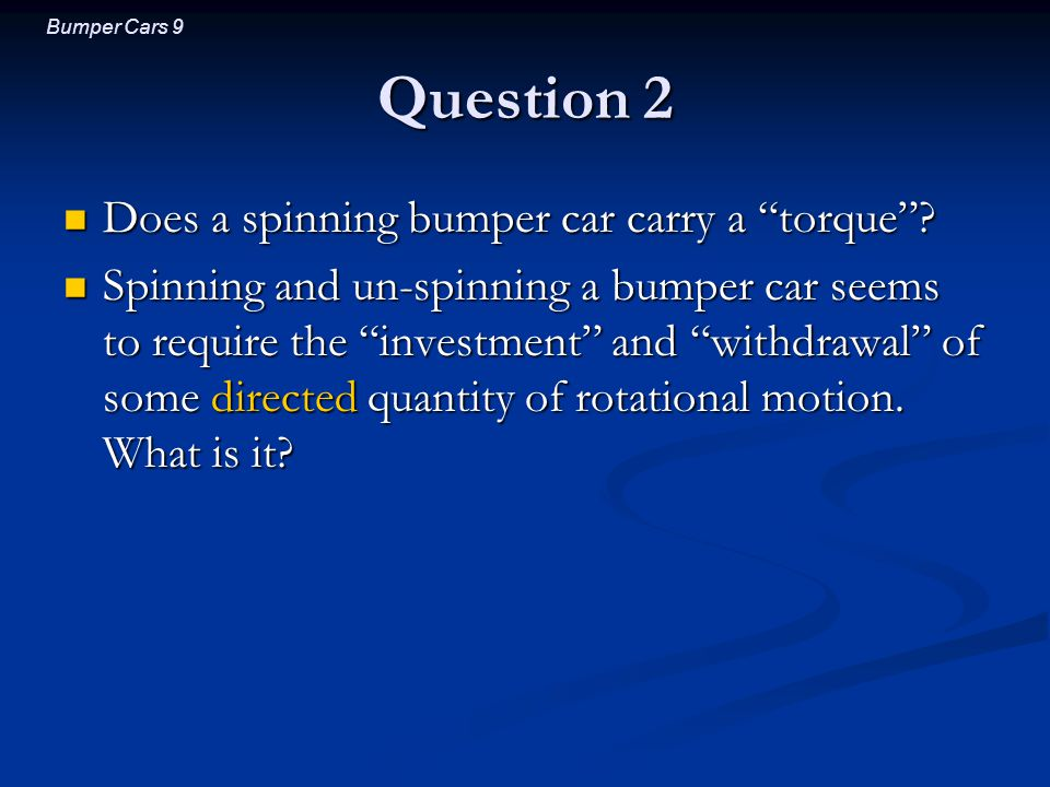 Bumper Cars 10 Angular Momentum A spinning car carries angular momentum A spinning car carries angular momentum Angular momentum is Angular momentum is a conserved quantity (can't create or destroy) a conserved quantity (can't create or destroy) a directed (vector) quantity a directed (vector) quantity a measure of difficulty reaching present ang.