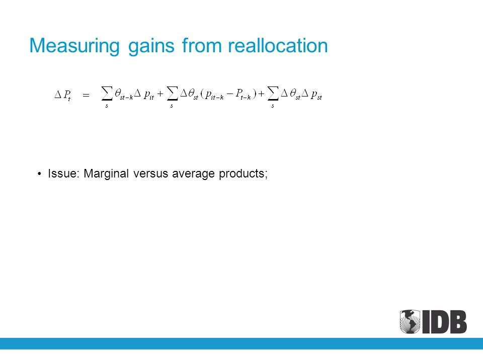 Measuring gains from reallocation Issue: Marginal versus average products;
