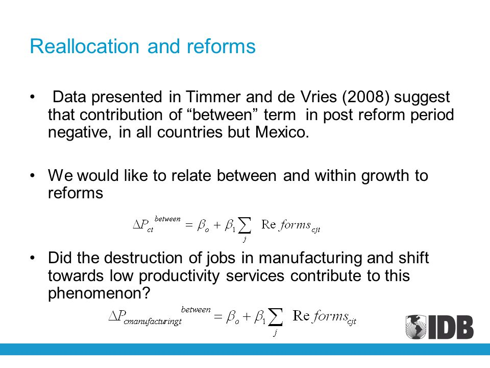 Reallocation and reforms Data presented in Timmer and de Vries (2008) suggest that contribution of between term in post reform period negative, in all countries but Mexico.