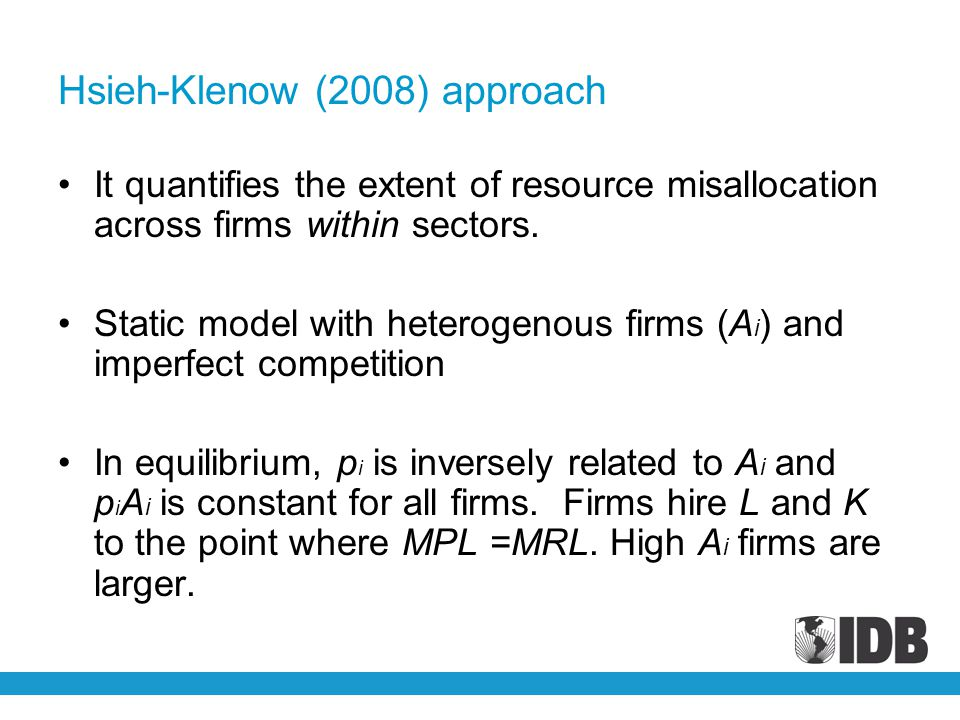 Hsieh-Klenow (2008) approach It quantifies the extent of resource misallocation across firms within sectors.