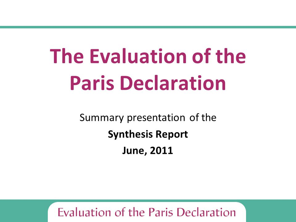 The Evaluation of the Paris Declaration Summary presentation of the Synthesis Report June, 2011