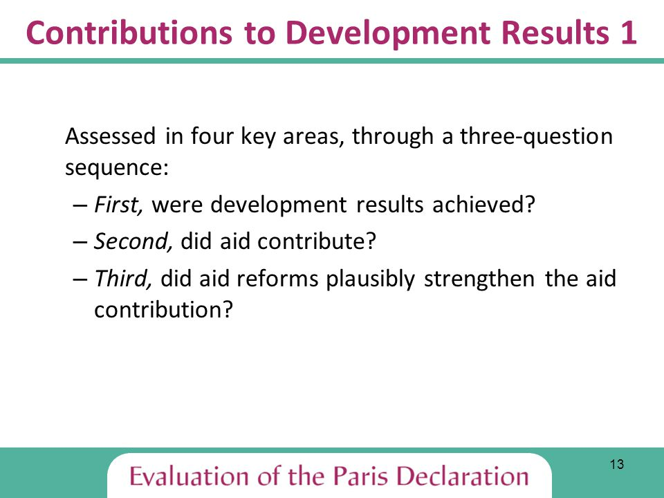 13 Contributions to Development Results 1 Assessed in four key areas, through a three-question sequence: – First, were development results achieved.