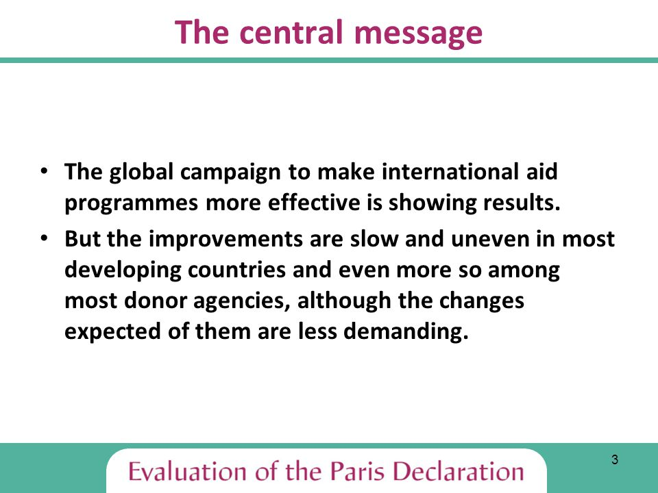 24 Key limitations Evaluating the effects of a political Declaration - traditional 'linear' approaches were not relevant Limited time elapsed since 2005 No comprehensive data from country studies on multilaterals and donors Different methodology for donors (carried over from Phase 1) Self-selection of participating countries / agencies – but still reasonably representative sample