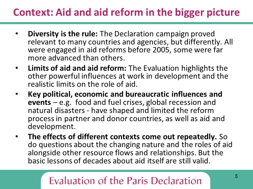 5 Context: Aid and aid reform in the bigger picture Diversity is the rule: The Declaration campaign proved relevant to many countries and agencies, but differently.