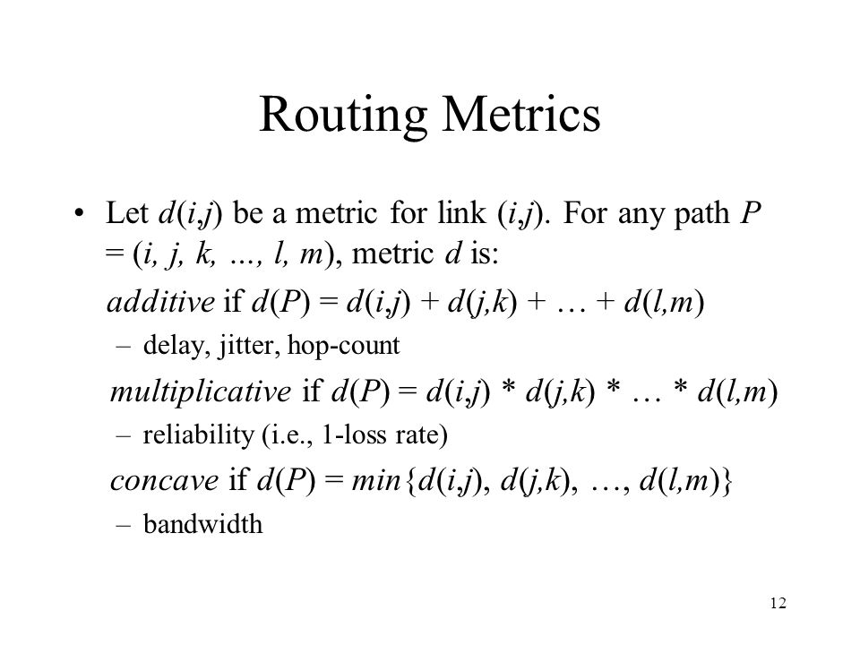 12 Routing Metrics Let d(i,j) be a metric for link (i,j).