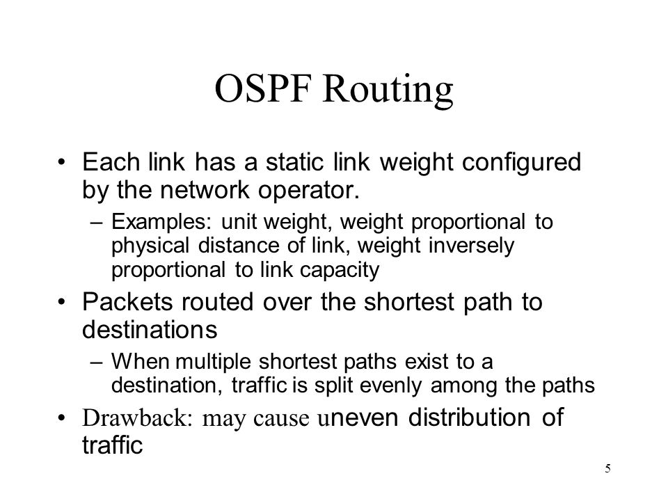 5 OSPF Routing Each link has a static link weight configured by the network operator.