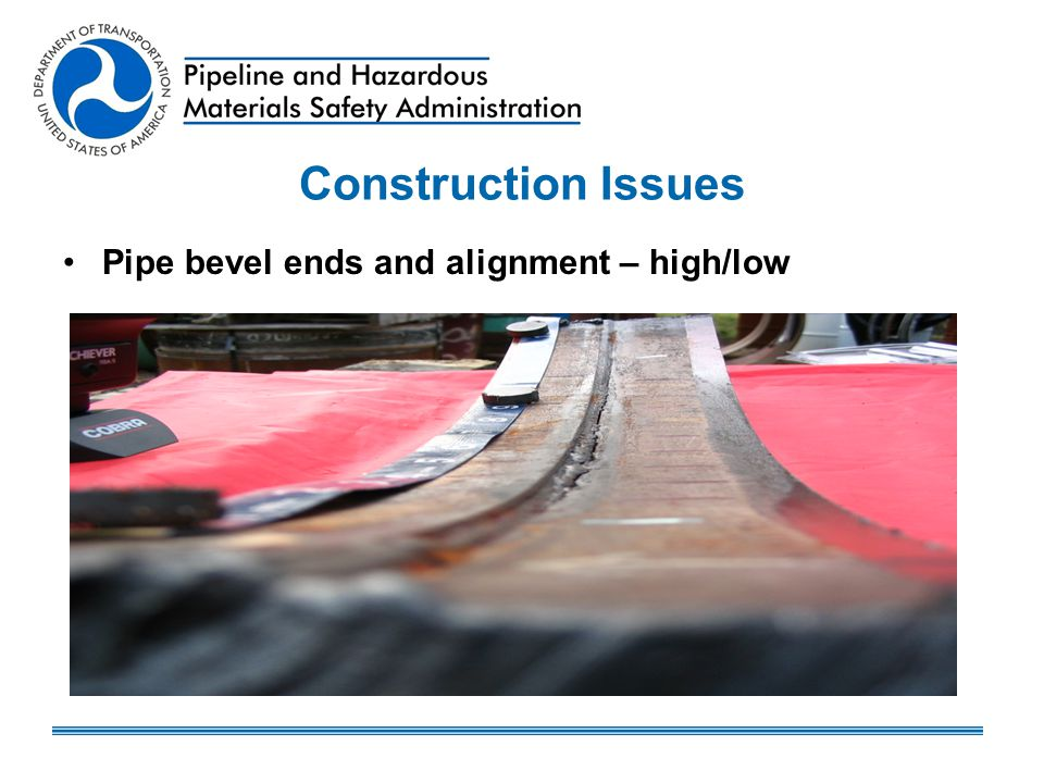 Construction Issues Pipe bevel ends and alignment – high/low
