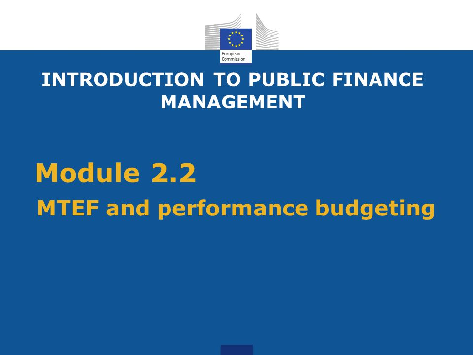 Module 2.2 MTEF and performance budgeting INTRODUCTION TO PUBLIC FINANCE MANAGEMENT